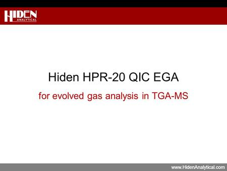 Www.HidenAnalytical.com Hiden HPR-20 QIC EGA for evolved gas analysis in TGA-MS.