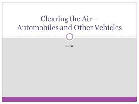 2.15 Clearing the Air – Automobiles and Other Vehicles.