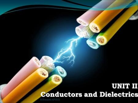 Conductors and Dielectrics UNIT II 1B.Hemalath AP-ECE.
