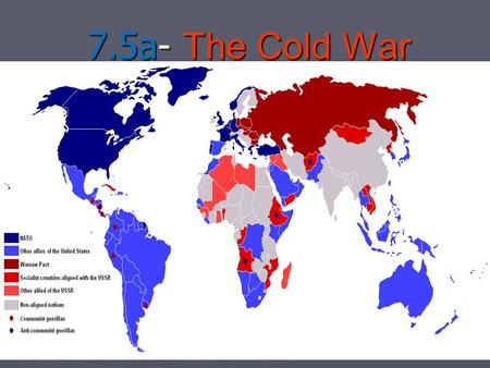 7.5a- The Cold War 7.5a Analyze the impact of the Cold War on national security and individual freedom, including the containment policy and the role.