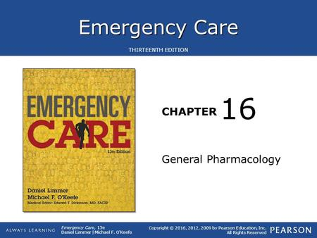 Emergency Care CHAPTER Copyright © 2016, 2012, 2009 by Pearson Education, Inc. All Rights Reserved Emergency Care, 13e Daniel Limmer | Michael F. O'Keefe.