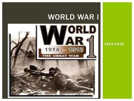 "1914-1918 WORLD WAR I.  ""War to end all wars""  War was mostly fought in Europe.  There were two fronts or places where the fighting occurred.  Eastern."