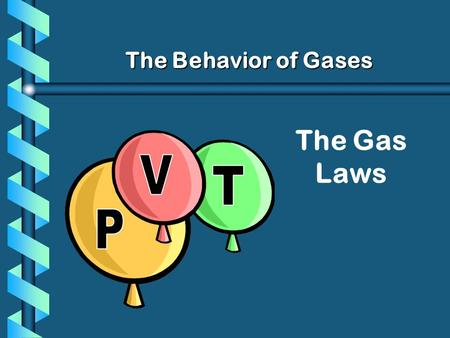 The Gas Laws The Behavior of Gases. STPSTP b Standard Temperature and Pressure: b 273 K and 760 mm Hg b Or 0 C and 1atm.