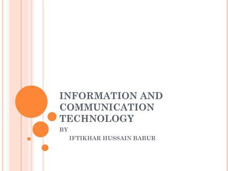 INFORMATION AND COMMUNICATION TECHNOLOGY BY IFTIKHAR HUSSAIN BABUR.