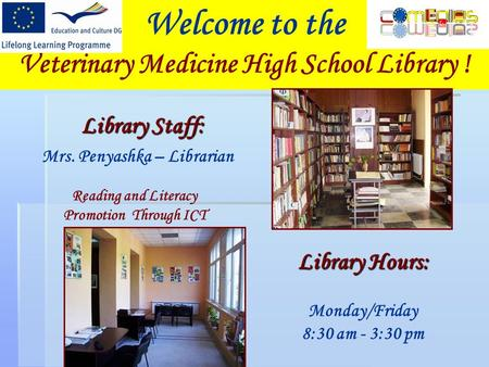 Welcome to the Veterinary Medicine High School Library ! Library Staff: Mrs. Penyashka – Librarian Library Hours: Monday/Friday 8:30 am - 3:30 pm Reading.
