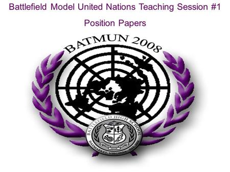 Battlefield Model United Nations Teaching Session #1 Position Papers.
