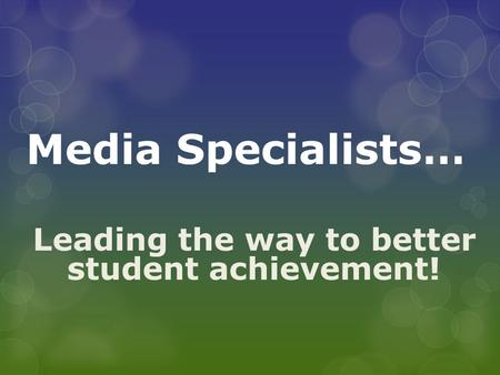 Media Specialists… Leading the way to better student achievement!