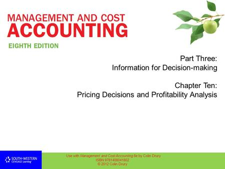 Part Three: Information for Decision-making Chapter Ten: Pricing Decisions and Profitability Analysis Use with Management and Cost Accounting 8e by Colin.