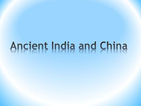 Ancient India and China Section 1 Reading Focus 1.How did India's geography affect the development of civilization there? 2.What were the defining.
