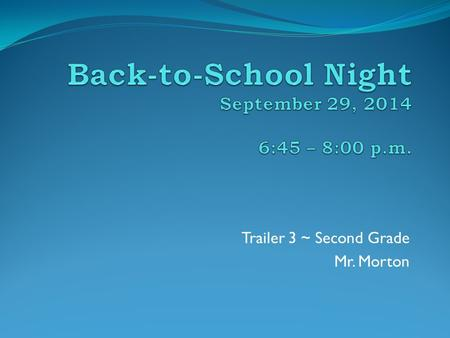 Trailer 3 ~ Second Grade Mr. Morton. A little about your child's teacher… Originally from Woodbridge, Va In 2013, graduated in 2013 from Salisbury University.