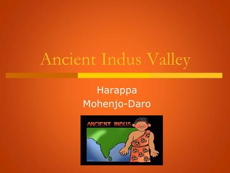 Ancient Indus Valley Harappa Mohenjo-Daro. Indus Valley  The Harappan culture existed along the Indus River in what is present day Pakistan.  It was.