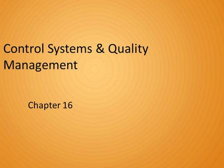 Control Systems & Quality Management Chapter 16. Control: When Managers Monitor Performance  Controlling defined as monitoring performance, comparing.