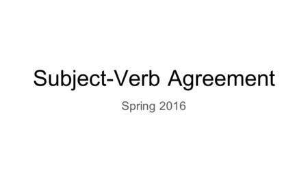 Subject-Verb Agreement Spring 2016. Subject - Verb Agreement L.8.1 Conventions of standard English: Demonstrate command of the conventions of standard.