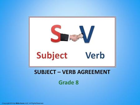 SUBJECT – VERB AGREEMENT Grade 8 Copyright 2014 by Write Score, LLC. All Rights Reserved.