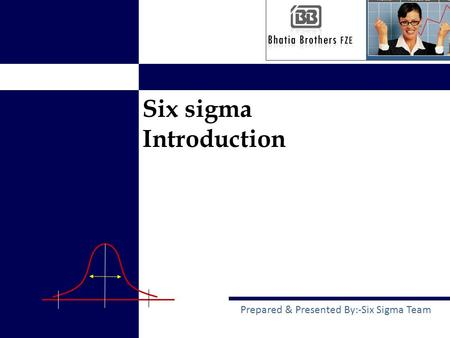 Six sigma Introduction Prepared & Presented By:-Six Sigma Team.