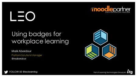 FOLLOW Using badges for workplace learning Mark Aberdour Platform Solutions