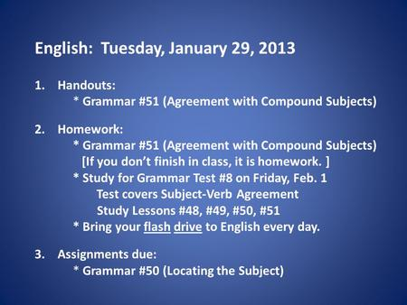 English: Tuesday, January 29, 2013 1.Handouts: * Grammar #51 (Agreement with Compound Subjects) 2.Homework: * Grammar #51 (Agreement with Compound Subjects)