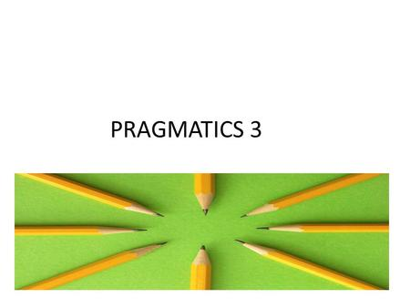 PRAGMATICS 3. CH 7: POLITENESS AND INTERACTION Arrange these in order of politeness: (least polite first) Set the table! Could you please set the table?