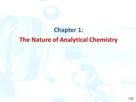 1/23 Chapter 1: The Nature of Analytical Chemistry.