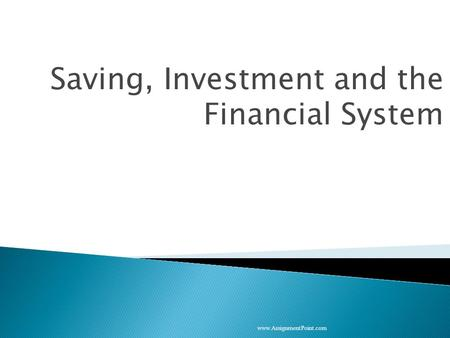 Saving, Investment and the Financial System www.AssignmentPoint.com.