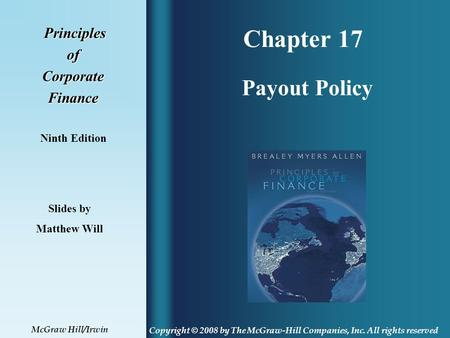 Chapter 17 Principles PrinciplesofCorporateFinance Ninth Edition Payout Policy Slides by Matthew Will Copyright © 2008 by The McGraw-Hill Companies, Inc.