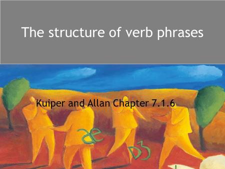 The structure of verb phrases Kuiper and Allan Chapter 7.1.6.