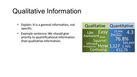 Qualitative Information Explain: It is a general information, not specific. Example sentence: We should give priority to quantificational information than.