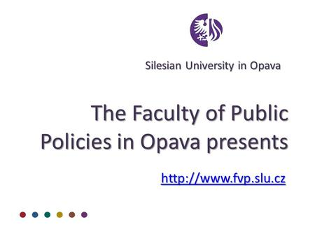 The Faculty of Public Policies in Opava presents  SilesianUniversityinOpava Silesian University in Opava.