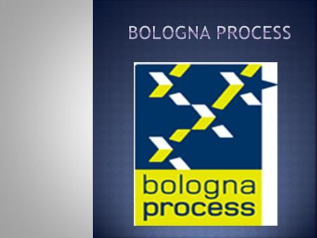  The purpose of the Bologna Process (or Bologna Accords) is to create the European Higher Education Area by making academic degree standards and quality.
