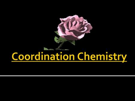  Most amazing field of inorganic chemistry is coordination chemistry.  Transition metal possess characteristic property of undergoing complex formation.