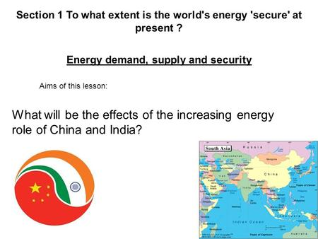 What will be the effects of the increasing energy role of China and India? Section 1 To what extent is the world's energy 'secure' at present ? Energy.