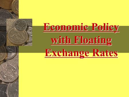 Economic Policy with Floating Exchange Rates Economic Policy with Floating Exchange Rates.