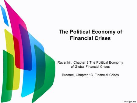 The Political Economy of Financial Crises Ravenhill, Chapter 8 The Political Economy of Global Financial Crises Broome, Chapter 13, Financial Crises.