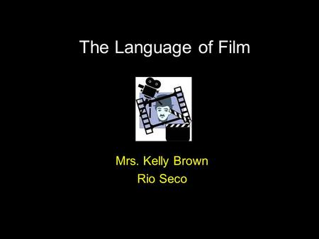 The Language of Film Mrs. Kelly Brown Rio Seco. Framing is how you first design a shot. A shot refers to one, uninterrupted image that is seen onscreen.