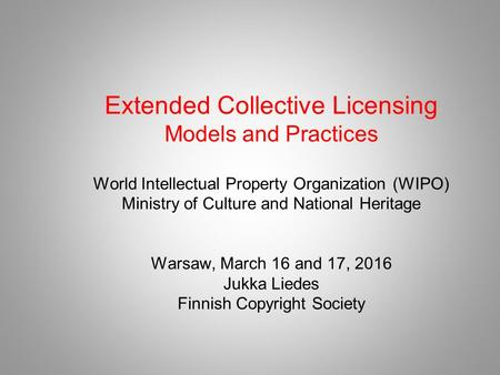 Extended Collective Licensing Models and Practices World Intellectual Property Organization (WIPO) Ministry of Culture and National Heritage Warsaw, March.