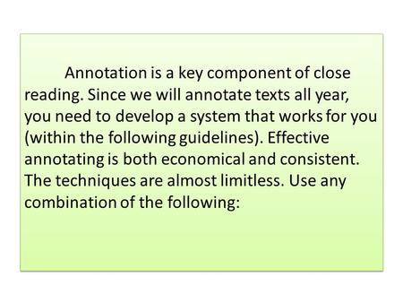 Annotation is a key component of close reading. Since we will annotate texts all year, you need to develop a system that works for you (within the following.