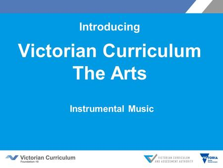 Introducing Victorian Curriculum The Arts Instrumental Music.