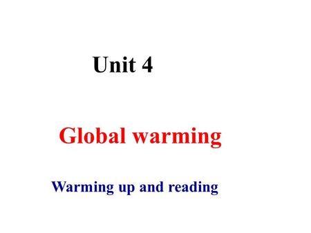 Unit 4 Warming up and reading Global warming. Do you know how energy is produced? How many sources of energy can you list?