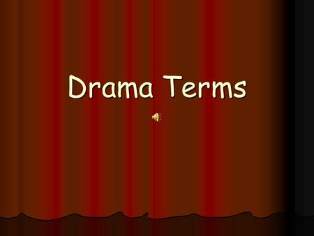 Drama Terms Drama- any story in dialogue that is performed by actors for an audience any story in dialogue that is performed by actors for an audience.