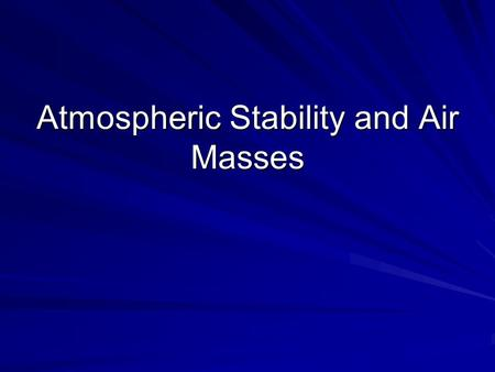 Atmospheric Stability and Air Masses. Adiabatic Temperature Changes Adiabatic temperature changes occur when air is compressed or expands When it expands,