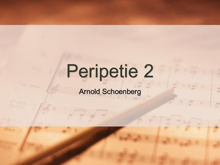 Peripetie 2 Arnold Schoenberg Learning Objectives To understand what a hexachord is and how they are used in Peripetie To understand what the terms Klangfarbenmelodie,