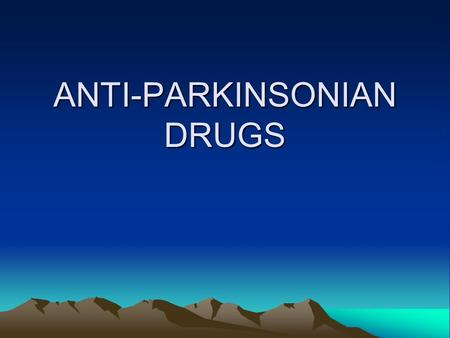 ANTI-PARKINSONIAN DRUGS. Parkinsonism It is a common movement disorder that involves dysfunction in the basal ganglia and associated brain structures.