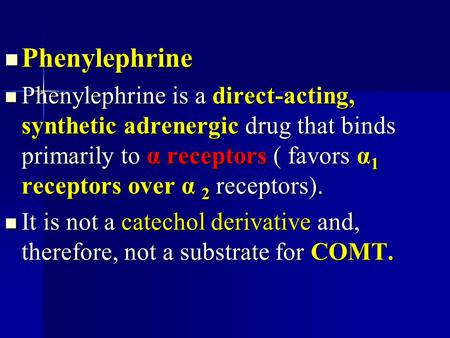 Phenylephrine Phenylephrine Phenylephrine is a direct-acting, synthetic adrenergic drug that binds primarily to α receptors ( favors α 1 receptors over.