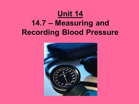 Unit 14 14.7 – Measuring and Recording Blood Pressure.
