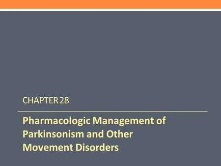 CHAPTER 28 Pharmacologic Management of Parkinsonism and Other Movement Disorders.