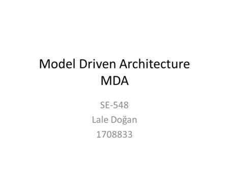 Model Driven Architecture MDA SE-548 Lale Doğan 1708833.