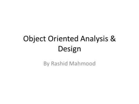 Object Oriented Analysis & Design By Rashid Mahmood.