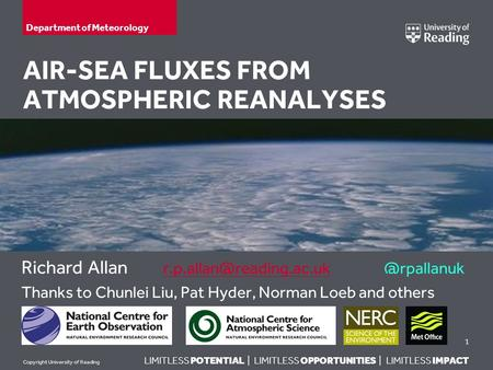 LIMITLESS POTENTIAL | LIMITLESS OPPORTUNITIES | LIMITLESS IMPACT Copyright University of Reading AIR-SEA FLUXES FROM ATMOSPHERIC REANALYSES Richard Allan.