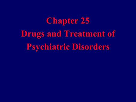 Chapter 25 Drugs and Treatment of Psychiatric Disorders.