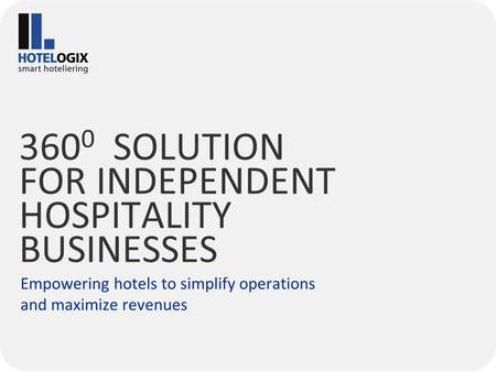 360 0 SOLUTION FOR INDEPENDENT HOSPITALITY BUSINESSES Empowering hotels to simplify operations and maximize revenues.
